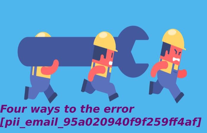 Four ways to the error [pii_email_95a020940f9f259ff4af]